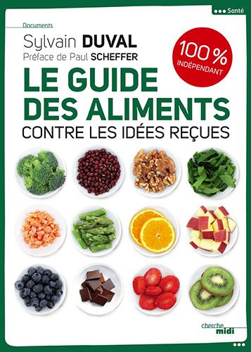Le guide des aliments contre les idées reçues de Sylvain Duval.