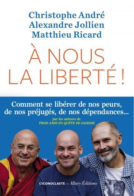 """Livre """"À nous la liberté"""" de Matthieu Ricard, Christophe André et Alexandre Jollien"""