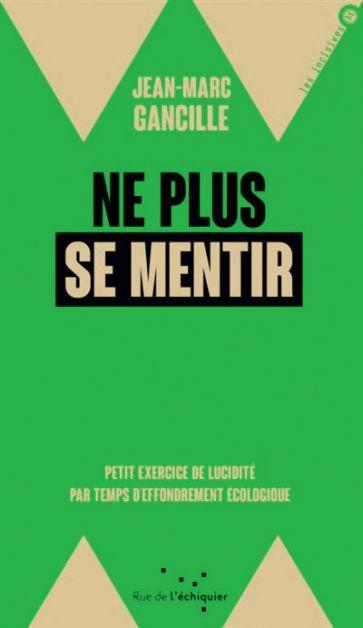 Livre «Ne plus se mentir: petit exercice de lucidité par temps d'effondrement écologique»