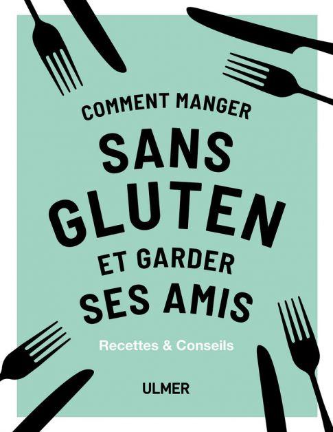 Comment manger sans gluten et garder ses amis - livre food 2020
