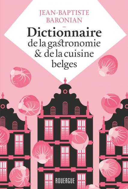 Dictionnaire de la gastronomie et de la cuisine belges
