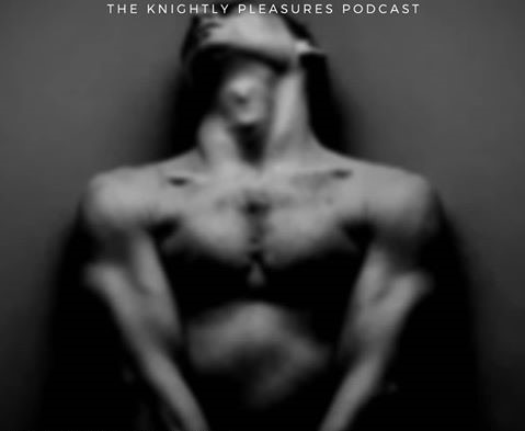 knightly pleasures podcast sex