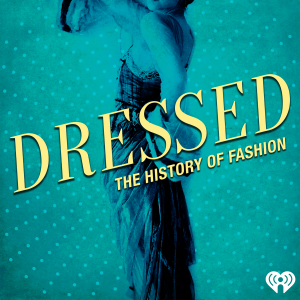 Podcast Dressed The History Of Fashion